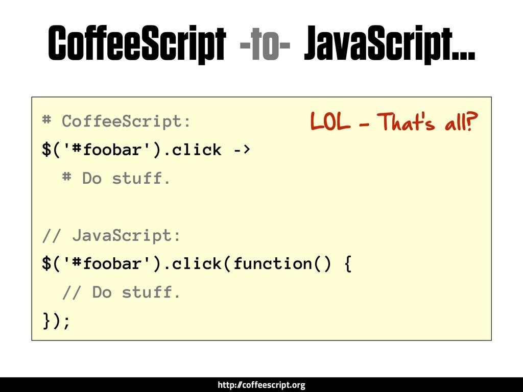 # CoffeeScript: $('#foobar').click -> # Do stuf...