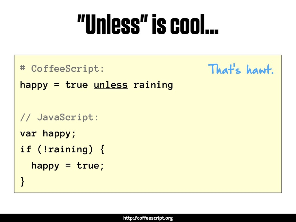 """""""Unless"""" is cool… # CoffeeScript: happy = true ..."""