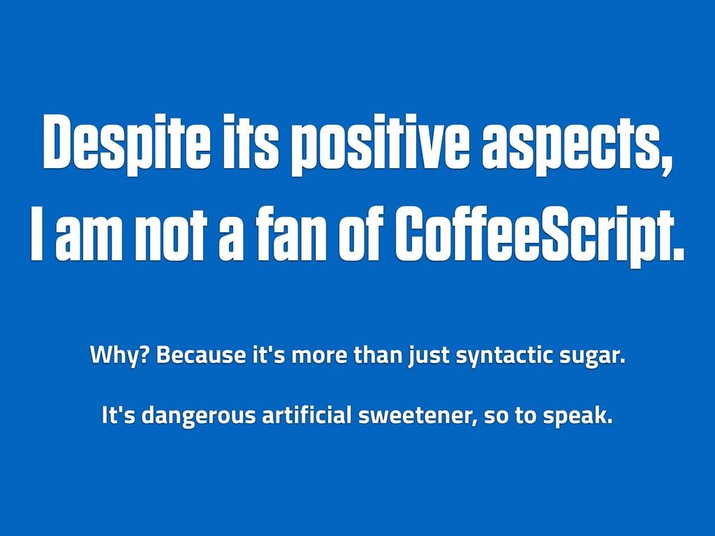 Despite its positive aspects, I am not a fan of...
