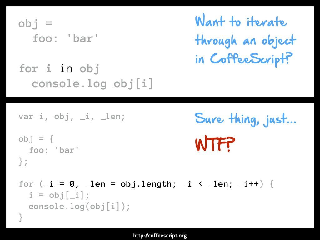 http:/ /coffeescript.org obj = foo: 'bar' for i...