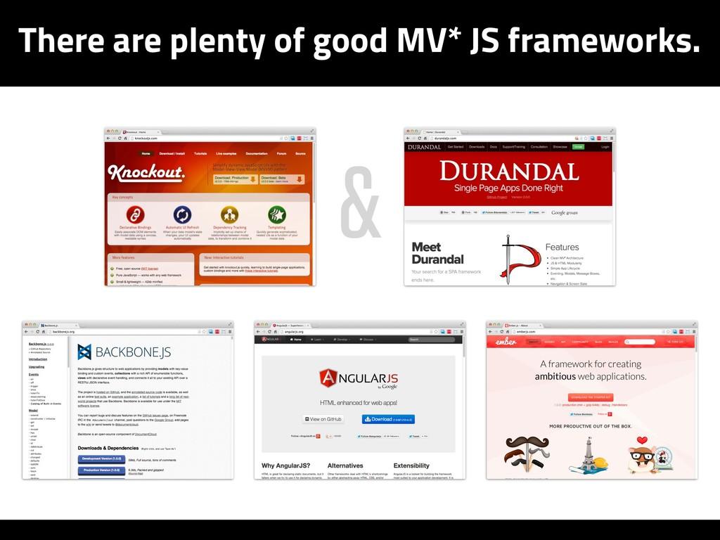 There are plenty of good MV* JS frameworks. &