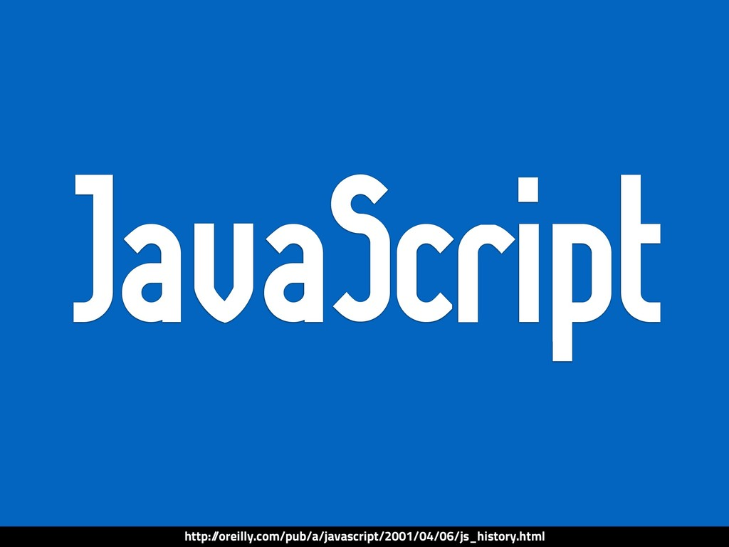 JavaScript http:/ /oreilly.com/pub/a/javascript...