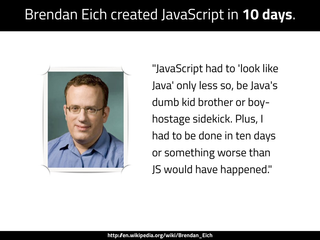 """JavaScript had to 'look like Java' only less s..."