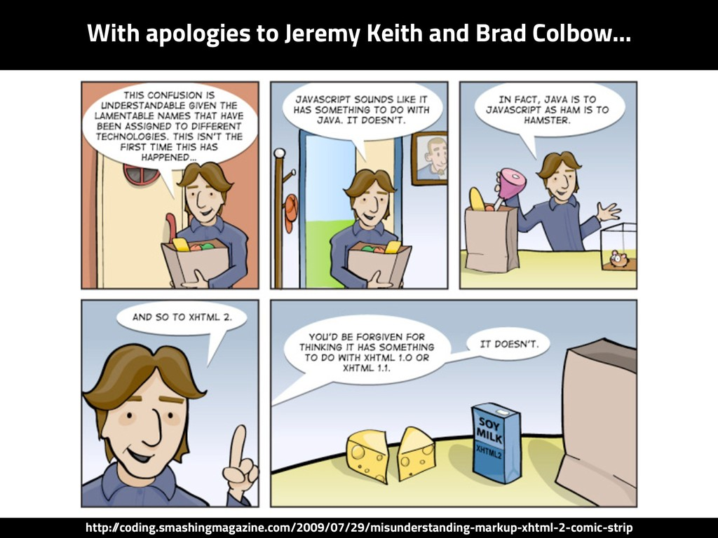 With apologies to Jeremy Keith and Brad Colbow…...