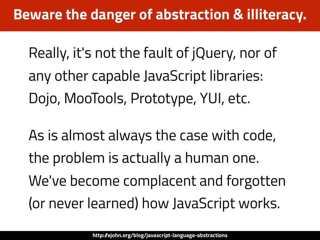 Really, it's not the fault of jQuery, nor of an...