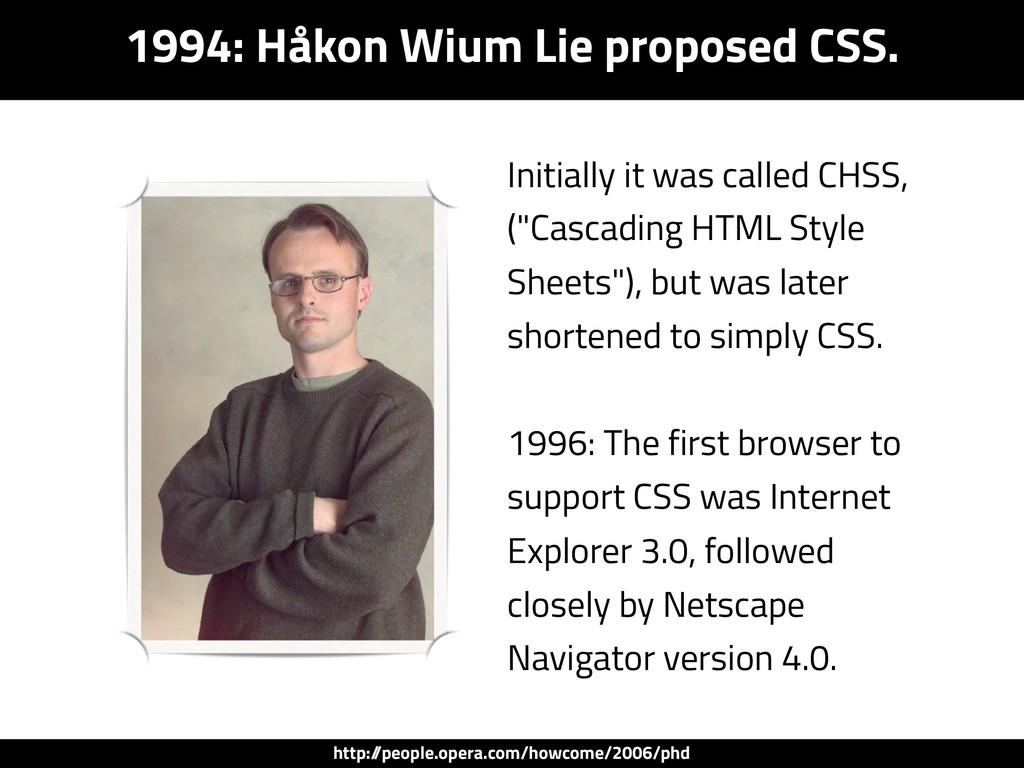 1994: Håkon Wium Lie proposed CSS. Initially it...