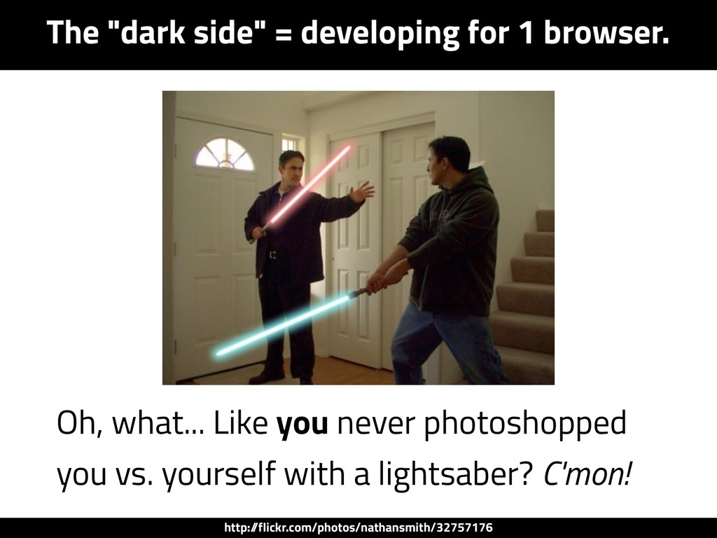 "The ""dark side"" = developing for 1 browser. Oh,..."