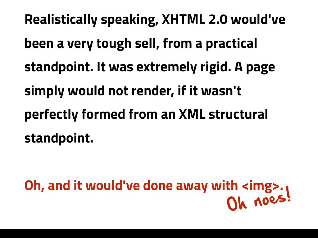 Realistically speaking, XHTML 2.0 would've been...
