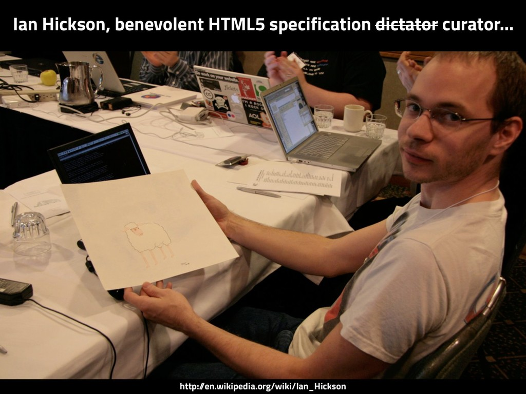Ian Hickson, benevolent HTML5 specification dic...