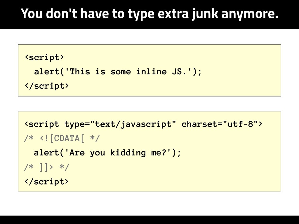 You don't have to type extra junk anymore. <scr...