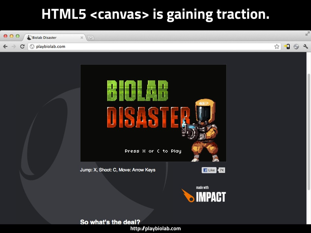 HTML5 <canvas> is gaining traction. http:/ /pla...
