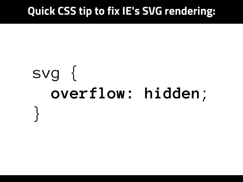 Quick CSS tip to fix IE's SVG rendering: svg { ...