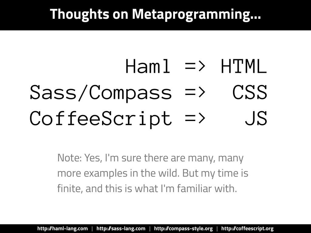 Thoughts on Metaprogramming… Haml => HTML Sass/...