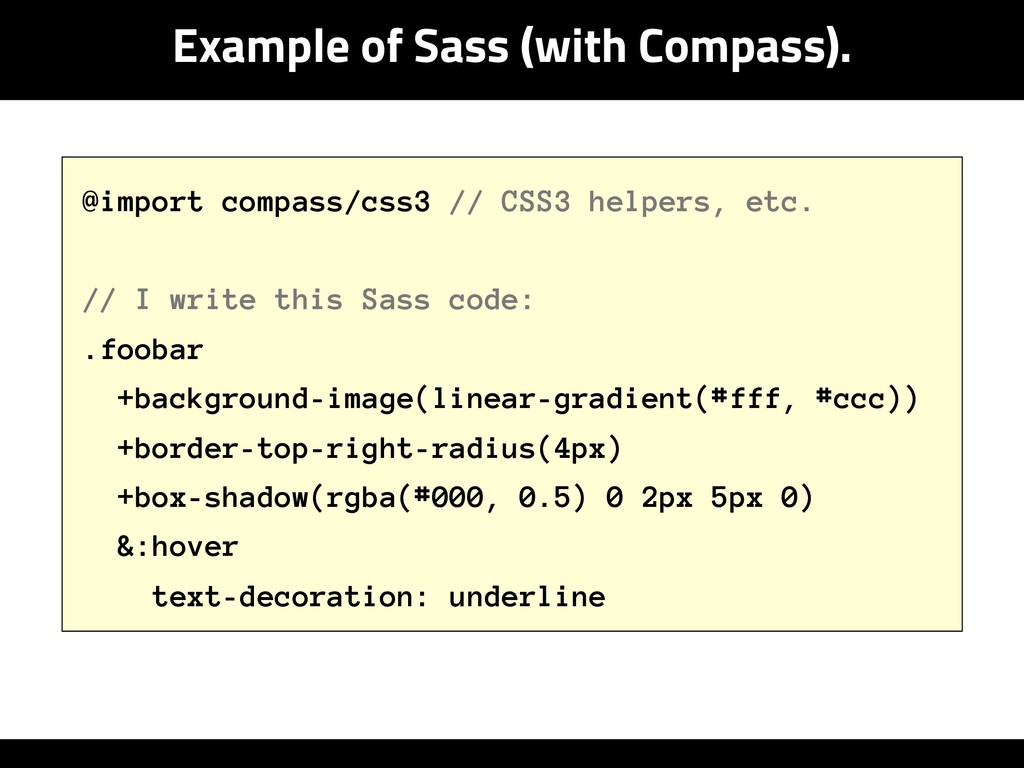 Example of Sass (with Compass). @import compass...