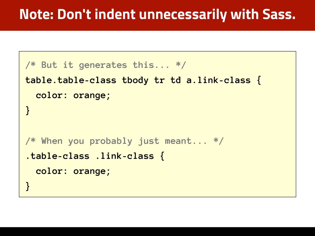 Note: Don't indent unnecessarily with Sass. /* ...