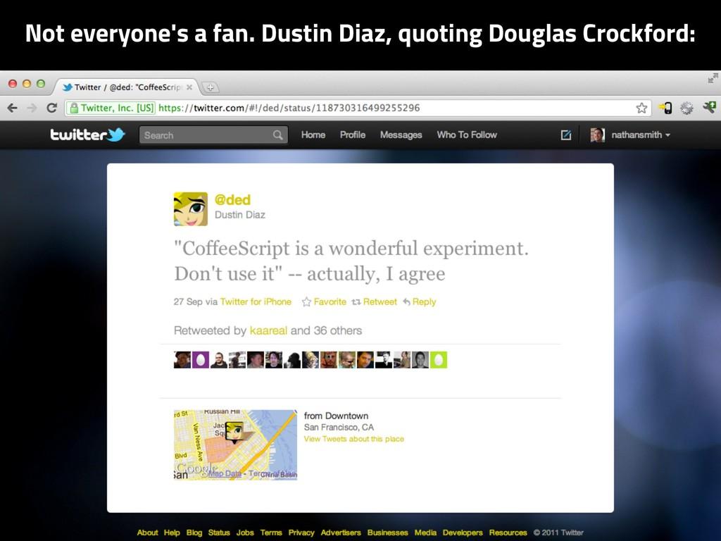 Not everyone's a fan. Dustin Diaz, quoting Doug...