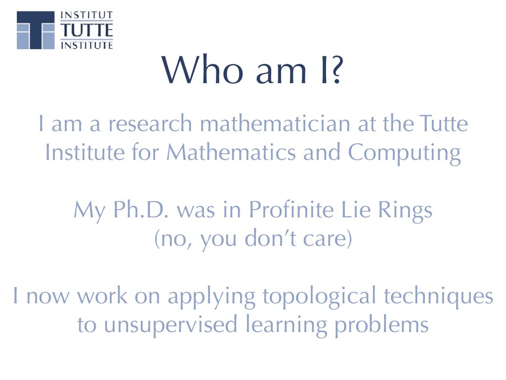 Who am I? I am a research mathematician at the ...
