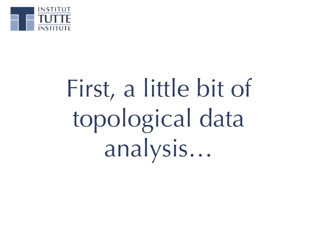 First, a little bit of topological data analysi...