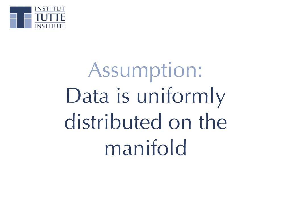 Assumption: Data is uniformly distributed on th...