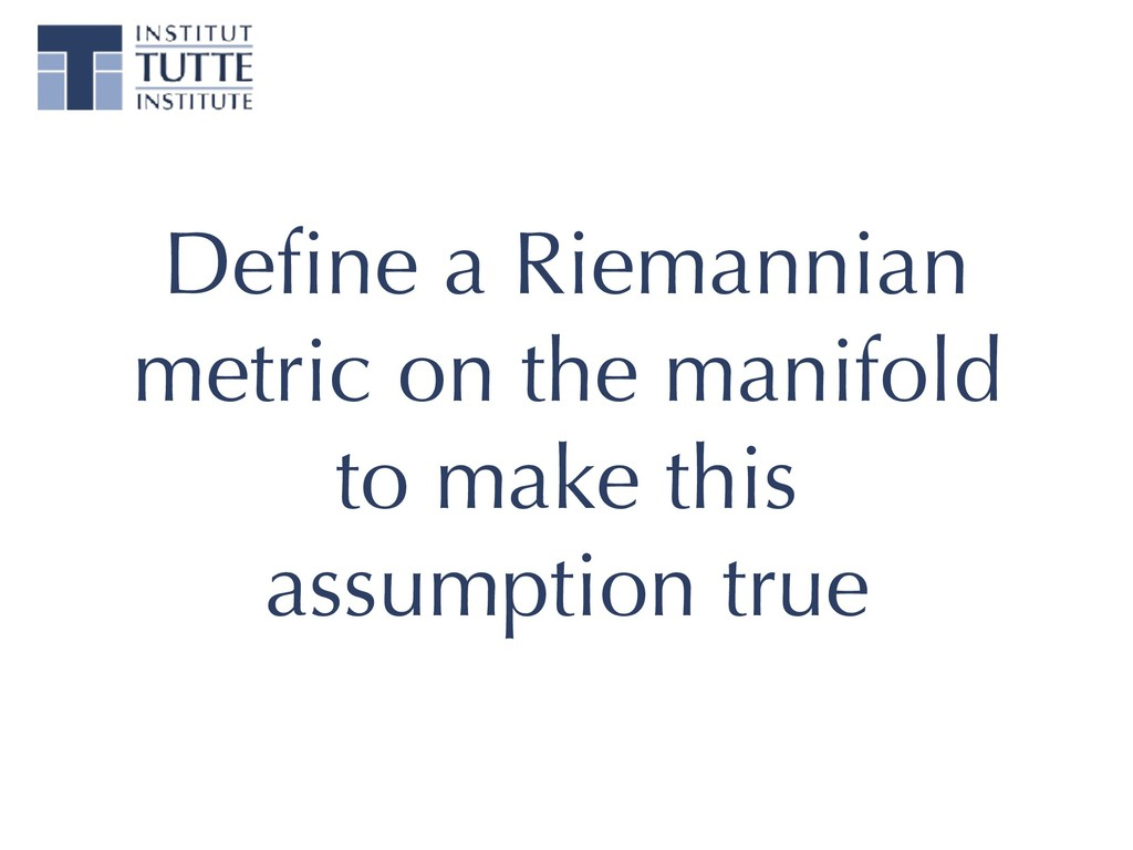 Define a Riemannian metric on the manifold to ma...