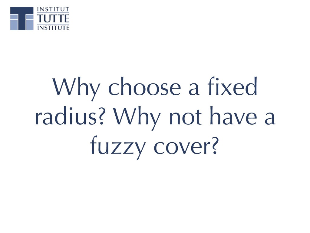 Why choose a fixed radius? Why not have a fuzzy ...