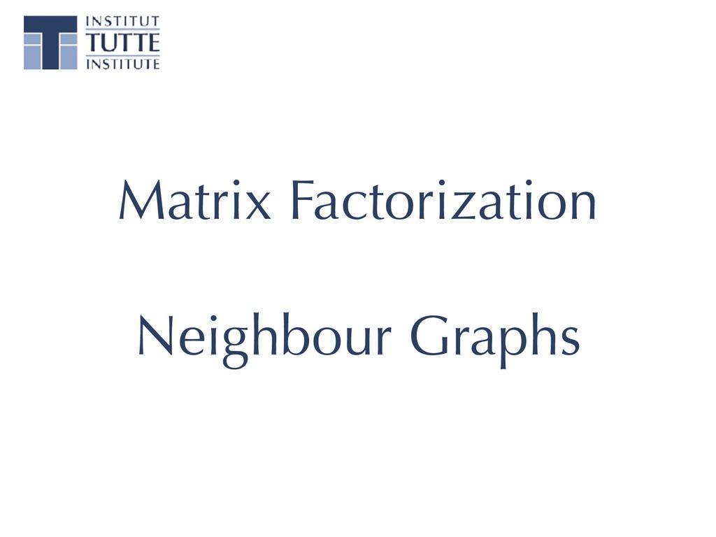 Matrix Factorization Neighbour Graphs