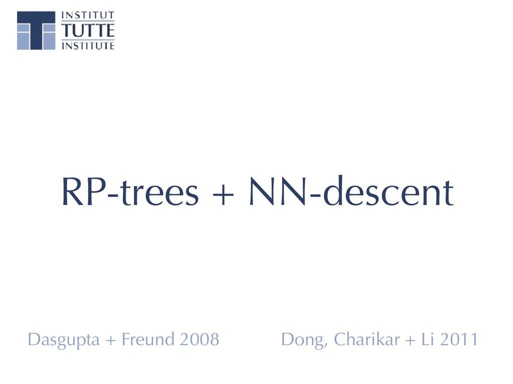 RP-trees + NN-descent Dasgupta + Freund 2008 Do...