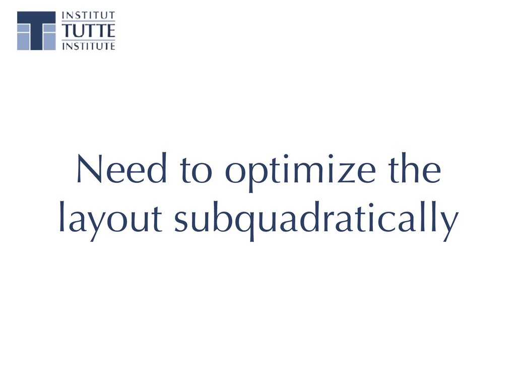 Need to optimize the layout subquadratically