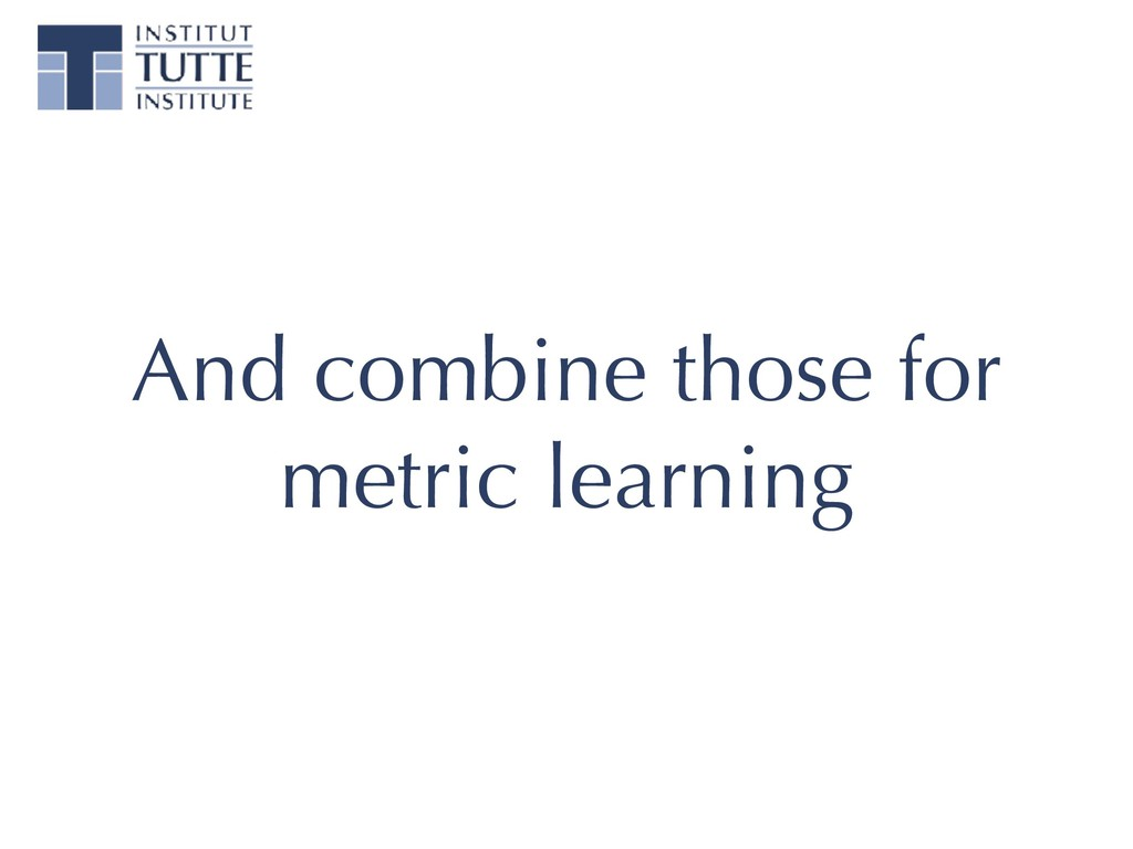 And combine those for metric learning