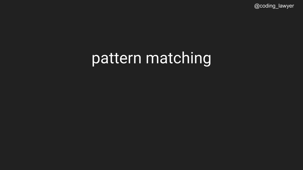 @coding_lawyer pattern matching
