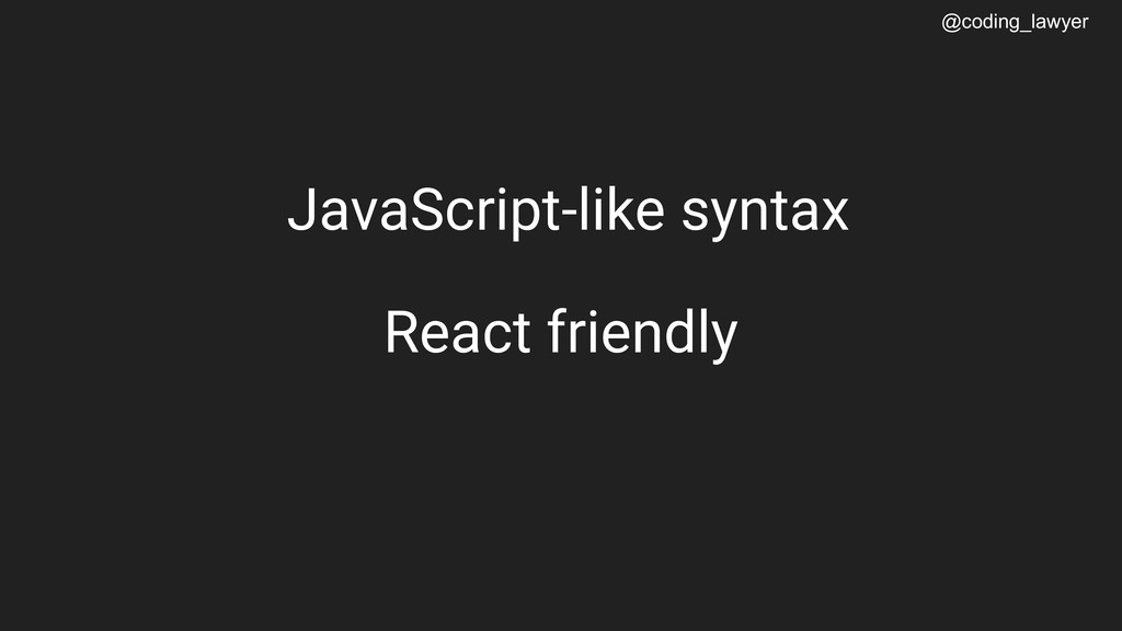 @coding_lawyer JavaScript-like syntax React fri...