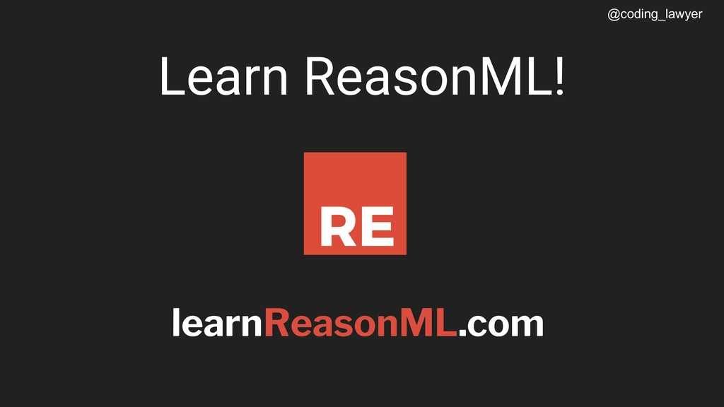 @coding_lawyer Learn ReasonML! learnReasonML.com