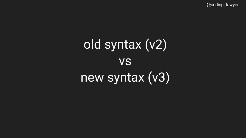 @coding_lawyer old syntax (v2) vs new syntax (v...