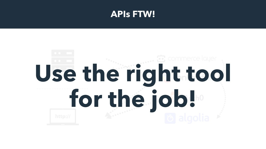 APIs FTW! Use the right tool for the job!