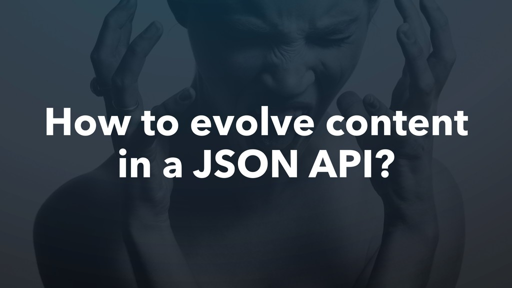 How to evolve content in a JSON API?