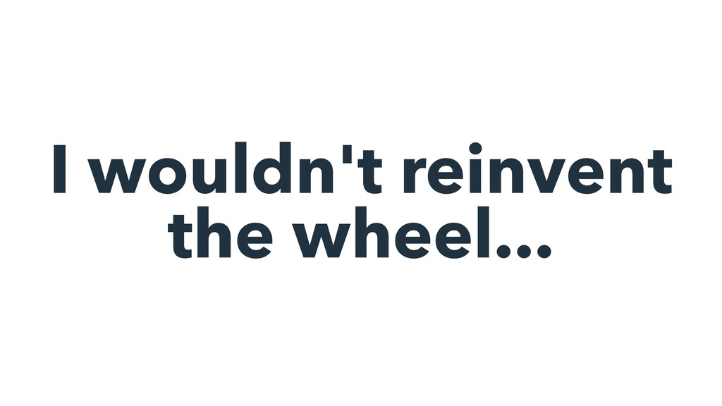 I wouldn't reinvent the wheel...