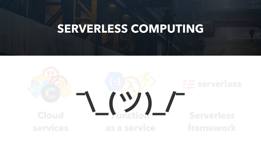 SERVERLESS COMPUTING Cloud services Function as...