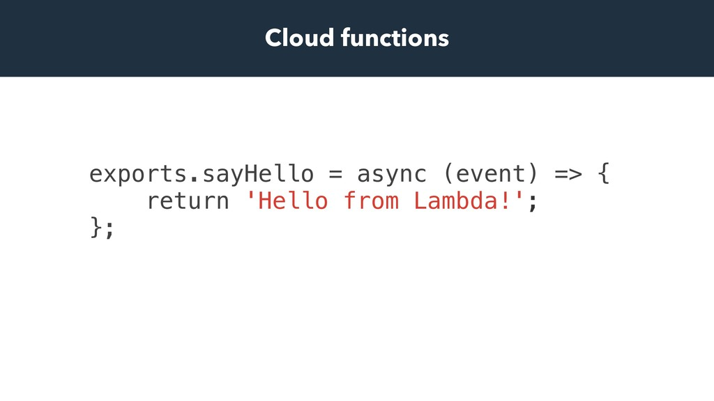 Cloud functions exports.sayHello = async (event...