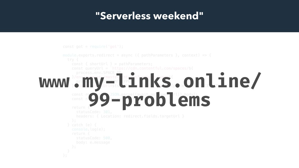 """Serverless weekend"" const got = require('got')..."