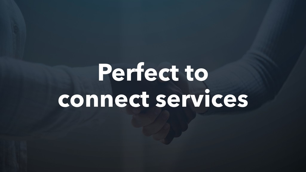 Perfect to connect services