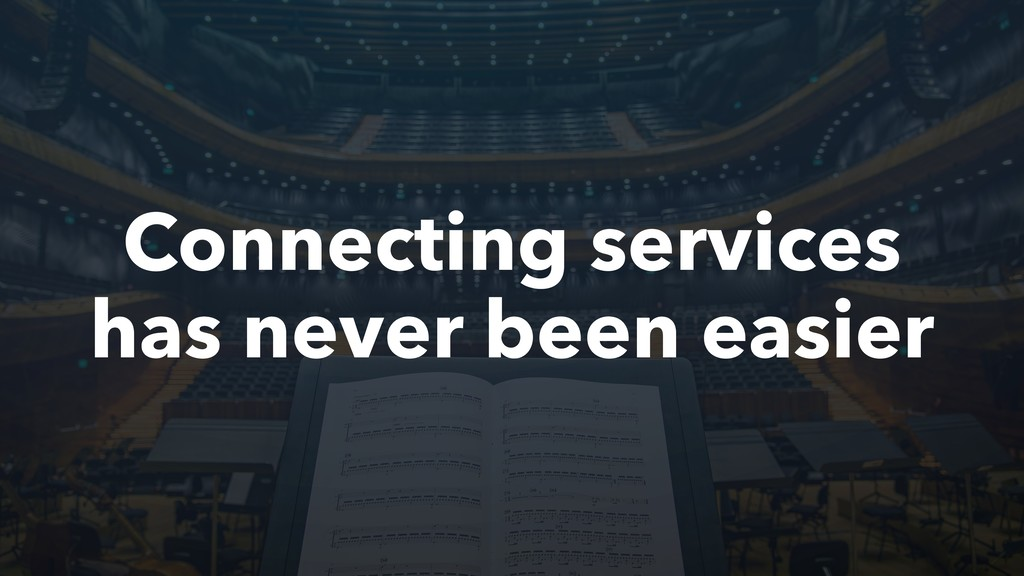 Connecting services has never been easier