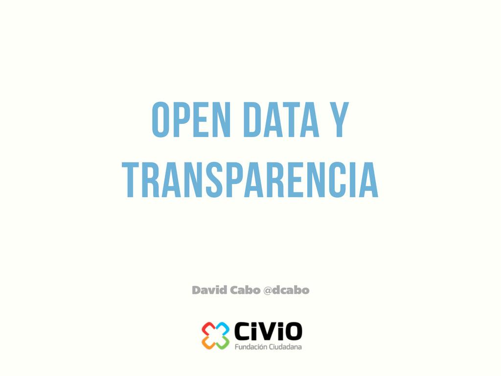 open data y transparencia David Cabo @dcabo