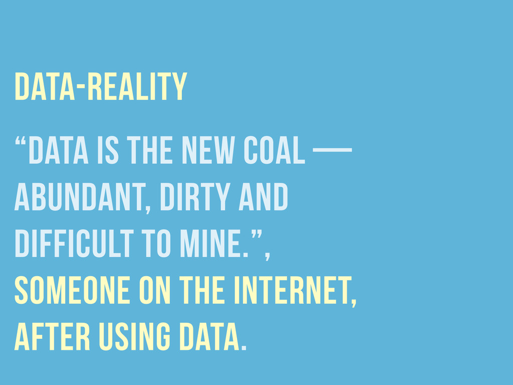 """Data is the new coal — abundant, dirty and dif..."