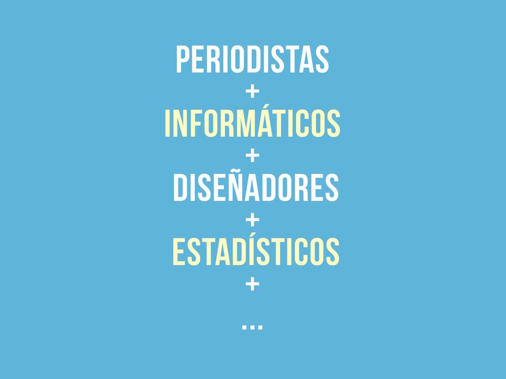 periodistas  + informáticos  + diseñadores...