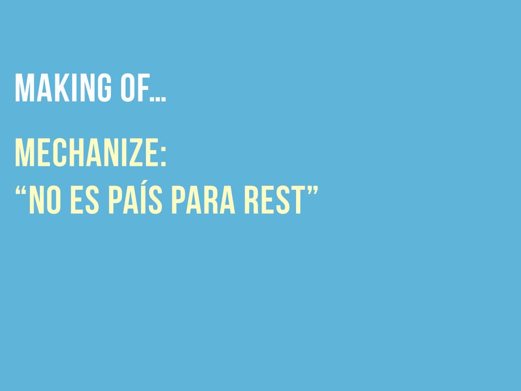 "making of… mechanize:  ""no es país para rest"""