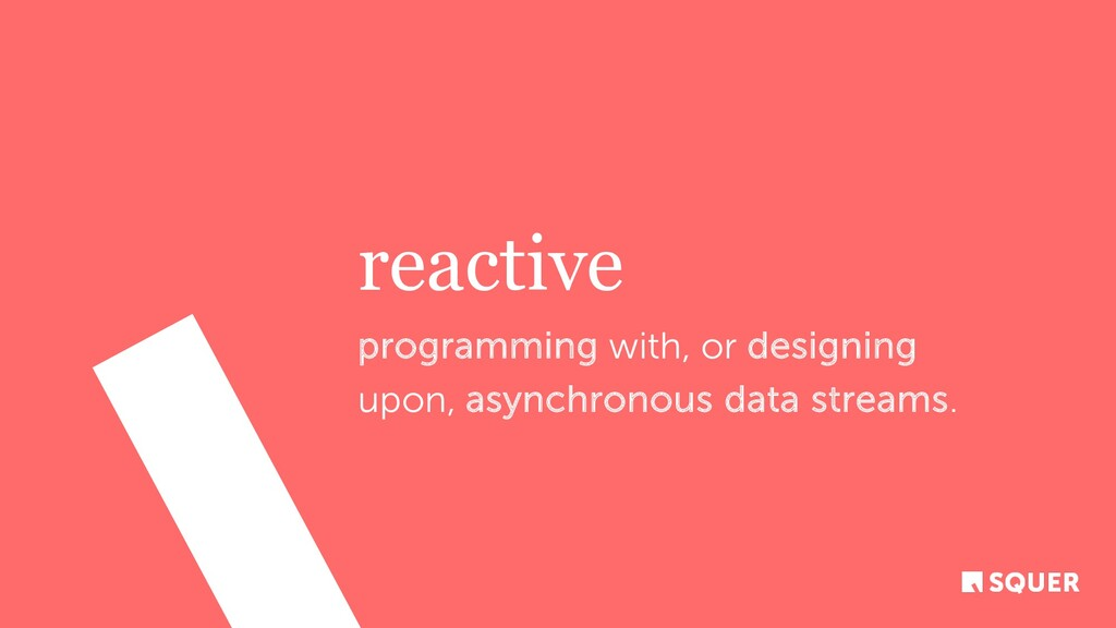 reactive programming with, or designing upon, a...
