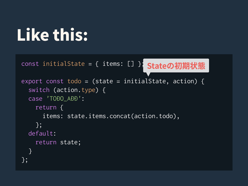 const initialState = { items: [] }; export cons...