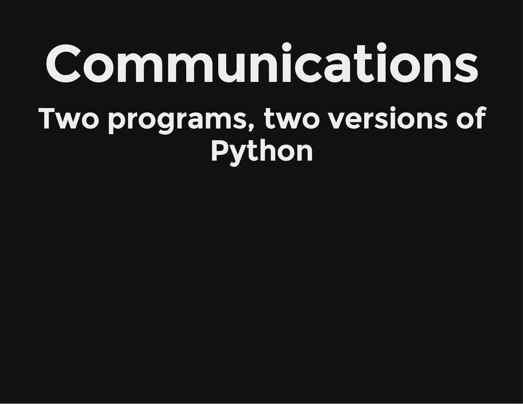 Communications Two programs, two versions of Py...