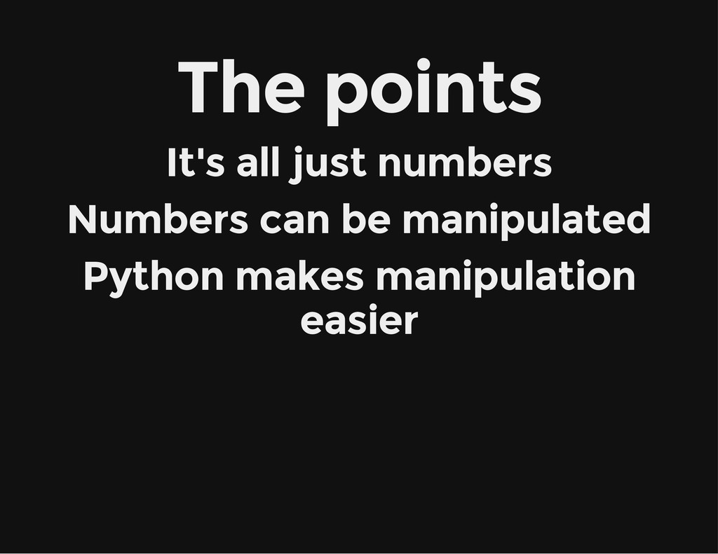 The points It's all just numbers Numbers can be...