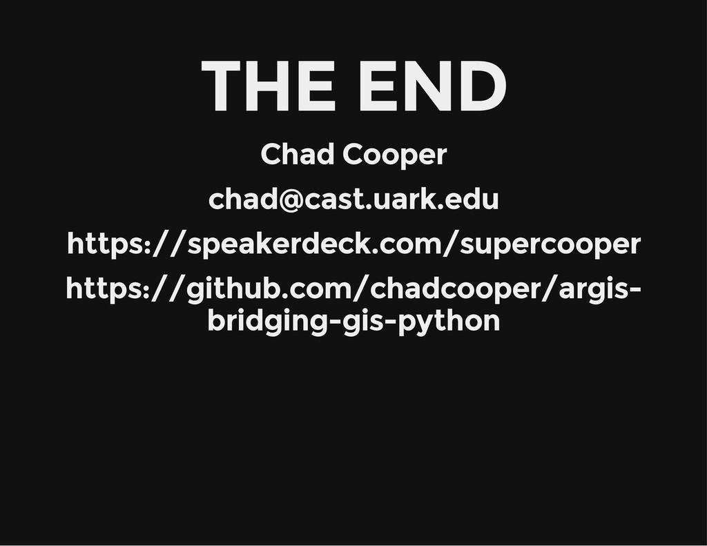 THE END Chad Cooper chad@cast.uark.edu https://...